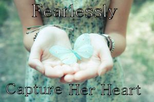 Fearlessly Capture Her